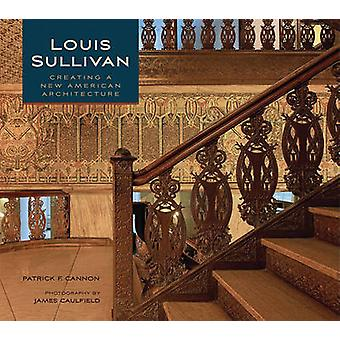 Louis Sullivan - Creating a New American Architecture A192 by Patrick