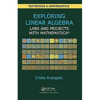 Exploring Linear Algebra - Labs and Projects with Mathematica by Crist