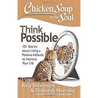 Chicken Soup for the Soul - Think Possible - 101 Stories About Using a