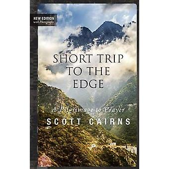 Short Trip to the Edge - A Pilgrimage to Prayer (New edition) by Scott