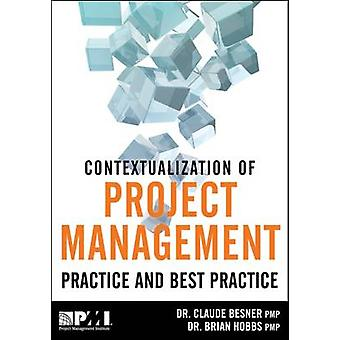 The Contextualization of Project Management Practice and Best Practic