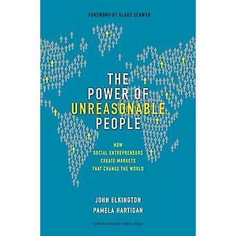 Le pouvoir du peuple déraisonnable - comment créer des Entrepreneurs sociaux Mar