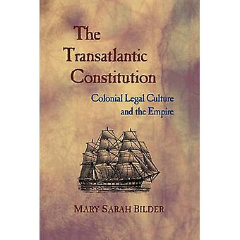 The Transatlantic Constitution  Colonial Legal Culture and the Empire by Mary Sarah Bilder