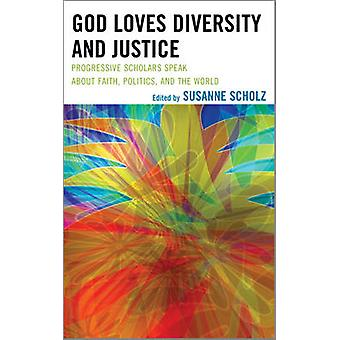 God Loves Diversity and Justice by Edited by Susanne Scholz & Contributions by Pat Davis & Contributions by Maria A Dixon & Contributions by Marc H Ellis & Contributions by Victoria Fontan & Contributions by Serge Frolov & Contribution