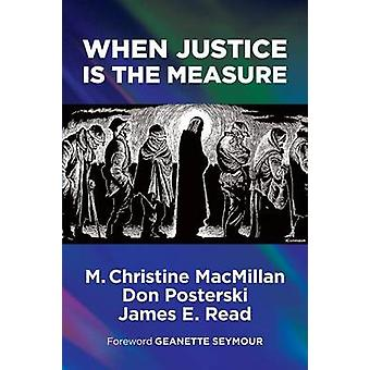 When Justice Is the Measure by MacMillan & M. Christine