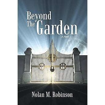 Beyond the Garden A Novel by Robinson & Nolan M.