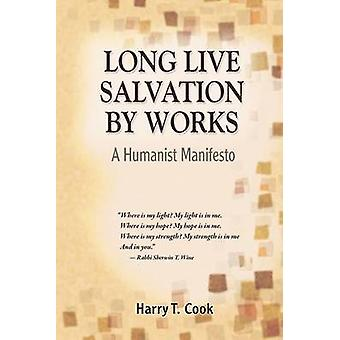 Long Live Salvation by Works A Humanist Manifesto by Cook & Harry T.