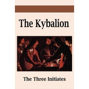 The Kybalion A Study of the Hermetic Philosophy of Ancient Egypt and Greece by Three Initiates