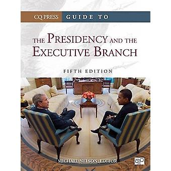 Guide to the Presidency and the Executive Branch by Nelson & Michael