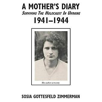 A Mothers Diary  Surviving the Holocaust in Ukraine 1941  1944 by Zimmerman & Sosia Gottesfeld
