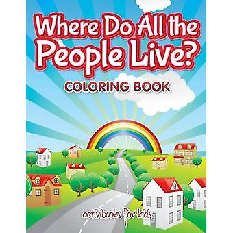 Where Do All the People Live Coloring Book by for Kids & Activibooks