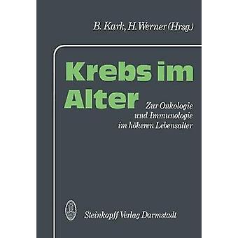Krebs im Alter  Zur Onkologie und Immunologie im hheren Lebensalter by Kark & B.