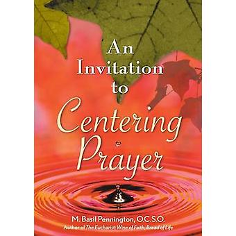 An Invitation to Centering Prayer Including an Introduction to Lectio Divina by Pennington & M. Basil