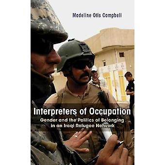 Interpreters of Occupation Gender and the Politics of Belonging in an Iraqi Refugee Network by Campbell & Madeline Otis