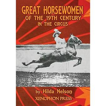 GREAT HORSEWOMEN OF THE 19TH CENTURY IN THE CIRCUS  and an Epilogue on Four Contemporary cuyeres Catherine Durand Henriquet Eloise Schwarz King Graldine Katharina Knie and Katja Schumann Bind by NELSON & HILDA