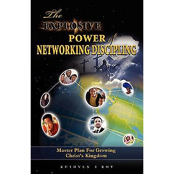 The Explosive Power of Network Discipling by Roy & Ruthven J