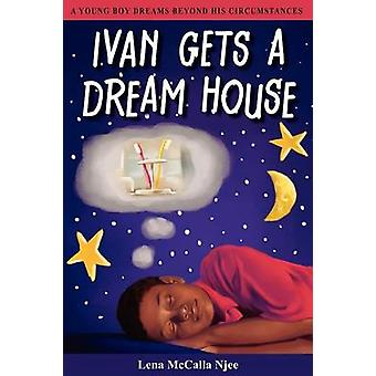 Ivan Gets a Dream House by McCalla Njee & Lena