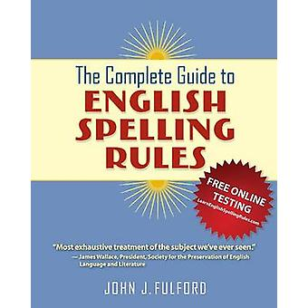 The Complete Guide to English Spelling Rules by Fulford & John J