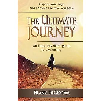 The Ultimate Journey  An Earth travellers guide to awakening by Di Genova & Frank
