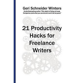 21 Productivity Hacks for Freelance Writers by Winters & Geri Schneider