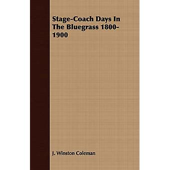 StageCoach Days In The Bluegrass 18001900 by Coleman & J. Winston