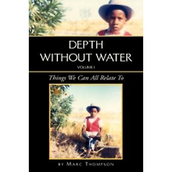 Depth Without Water Volume I Things We Can All Relate To by Thompson & Marc