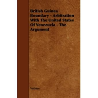 British Guinea Boundary  Arbitration with the United States of Venezuela  The Argument by Various