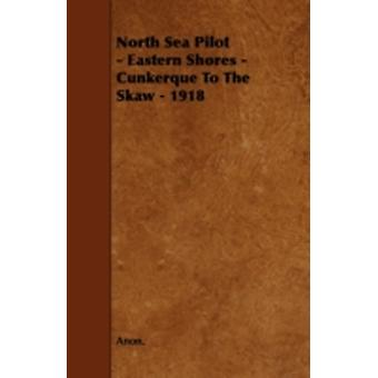 North Sea Pilot  Eastern Shores  Cunkerque To The Skaw  1918 by Anon.