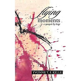 Flying Moments A Synopsis by Large by Kelle & Yvonne Y. F.
