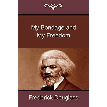 My Bondage and My Freedom by Douglass & Frederick
