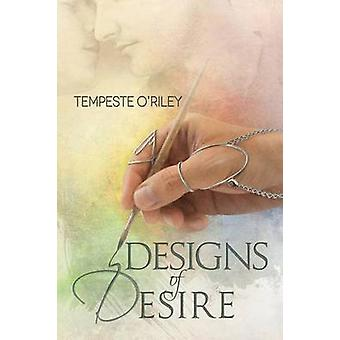 Designs of Desire by ORiley & Tempeste