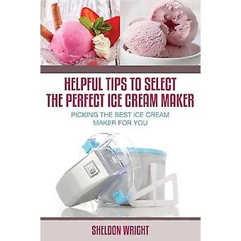 Helpful Tips to Select the Perfect Ice Cream Maker Picking the Best Ice Cream Maker for You by Wright & Sheldon