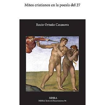 Mitos Cristianos En La Poesia del 27 by Ortuno Casanova & Rocio