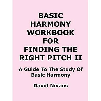 Basic Harmony Workbook for Finding the Right Pitch II A Guide to the Study of Basic Harmony by Nivans & David