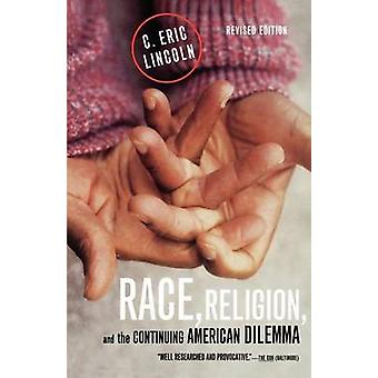 Race Religion and the Continuing American Dilemma by Lincoln & C. Eric