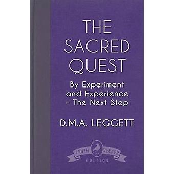 The Sacred Quest By Experiment and Experience  The Next Step by Leggett & D. M. A.