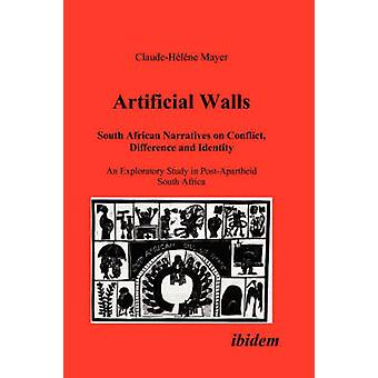 Artificial Walls. South African Narratives on Conflict Difference and Identity. An Exploratory Study in PostApartheid South Africa by Mayer & Claude H