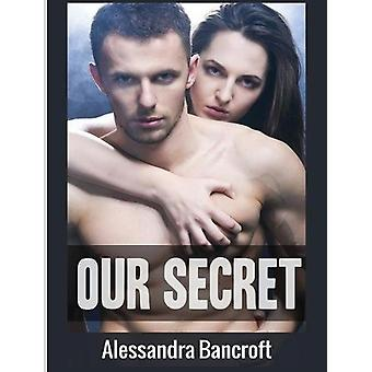Our Secret by Alessandra Bancroft - 9781640483415 Book