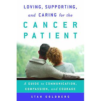 Loving Supporting and Caring for the Cancer Patient by Stan Goldberg