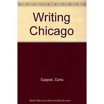 Writing Chicago - Modernism - Ethnography and the Novel by Carla Cappe