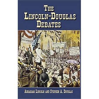 The Lincoln-Douglas Debates by Abraham Lincoln - Stephen A. Douglas -