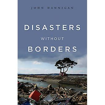 Disasters Without Borders - The International Politics of Natural Disa