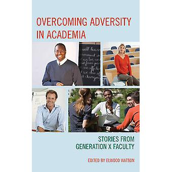 Overcoming Adversity in Academia - Stories from Generation X Faculty b