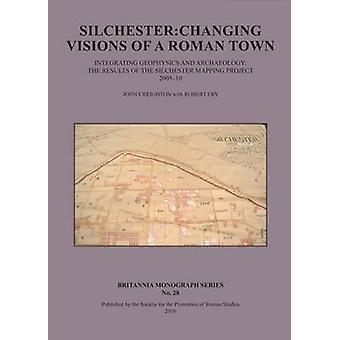 Silchester - Changing Visions of a Roman Town - Integrating Geophysics