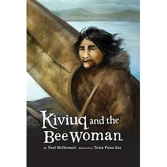 Kiviuq and the Bee Woman by Noel McDermott - 9781772272154 Book