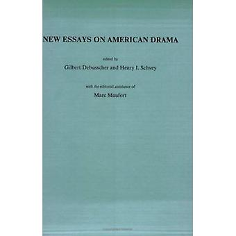 New Essays in American Drama by Henry I. Schvey - Gilbert Debusscher