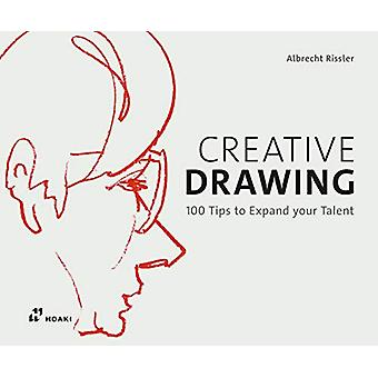 Creative Drawing - 100 Tips to Expand Your Talent by Albrecht Rissler