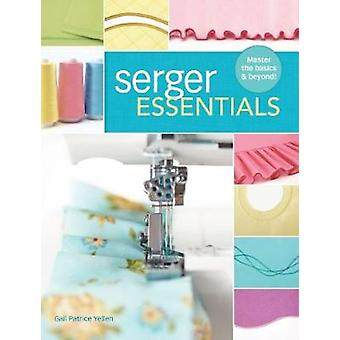 Serger Essentials  Master the basics and beyond by Gail Patrice Yellen