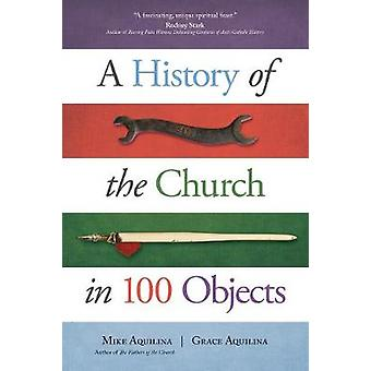 A History of the Church in 100 Objects by Mike Aquilina - 97815947175