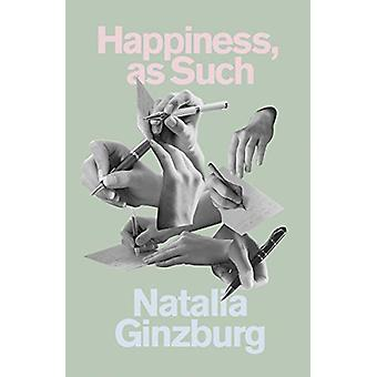 Happiness - as Such by Natalia Ginzburg - 9780811227995 Book